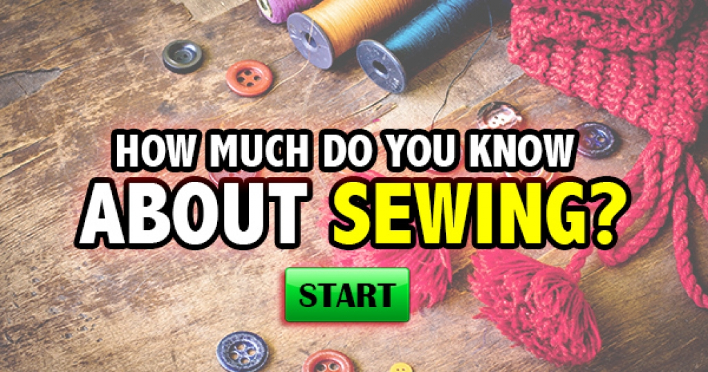 How Much Do You Know About Sewing?