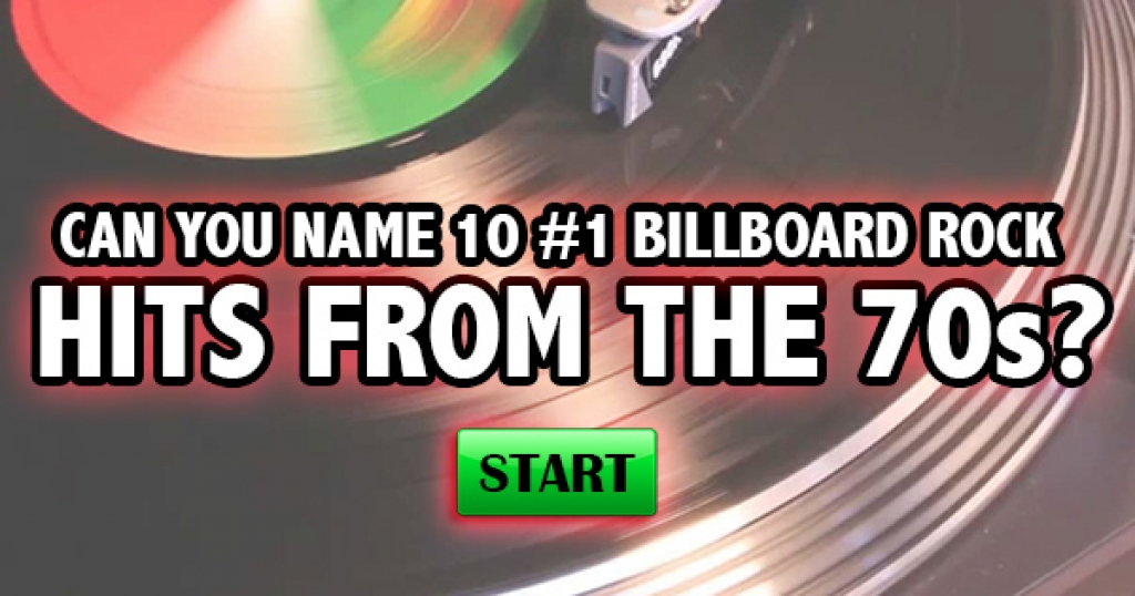 Can You Name 10 #1 Billboard Rock Hits From The 70s?