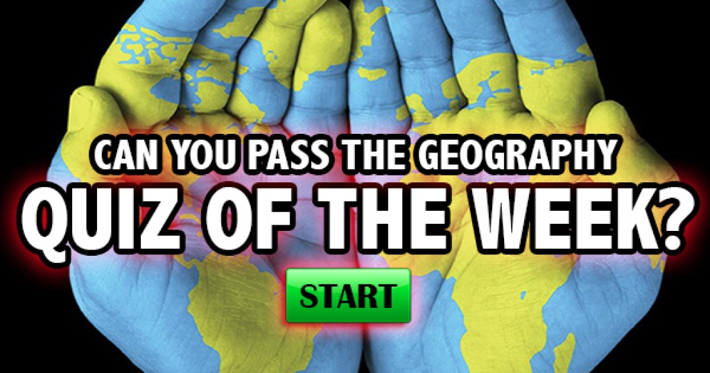 Can You Pass The Geography Quiz of the Week?