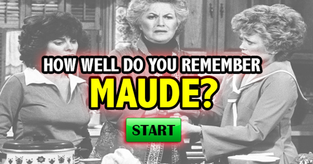 How Well Do You Remember Maude?
