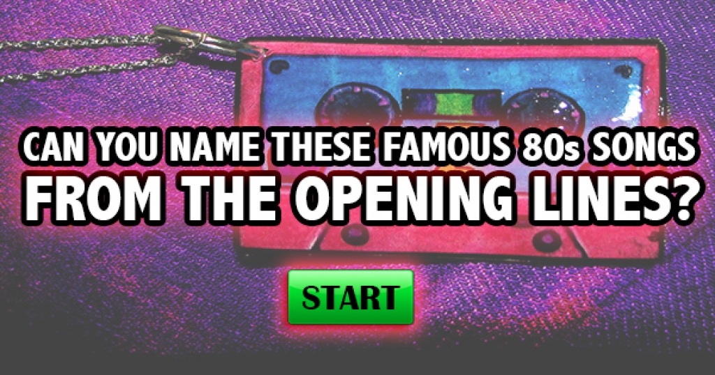 Can You Name These Famous 80s Songs From The Opening Lines?