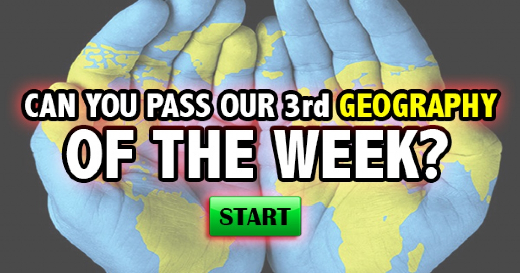 Can You Pass Our 3rd Geography Quiz of the Week?