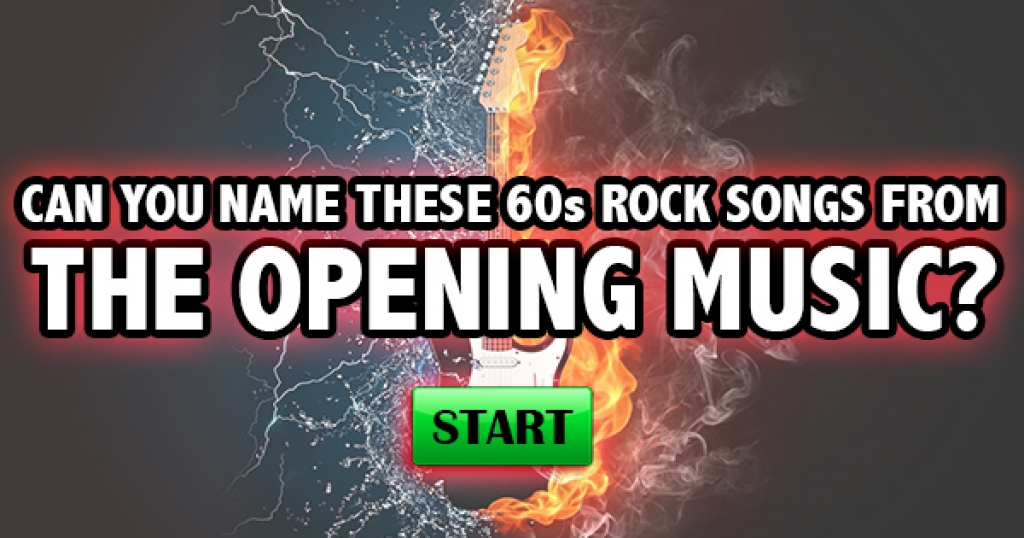 Can You Name These 60s Rock Songs From The Opening Music?