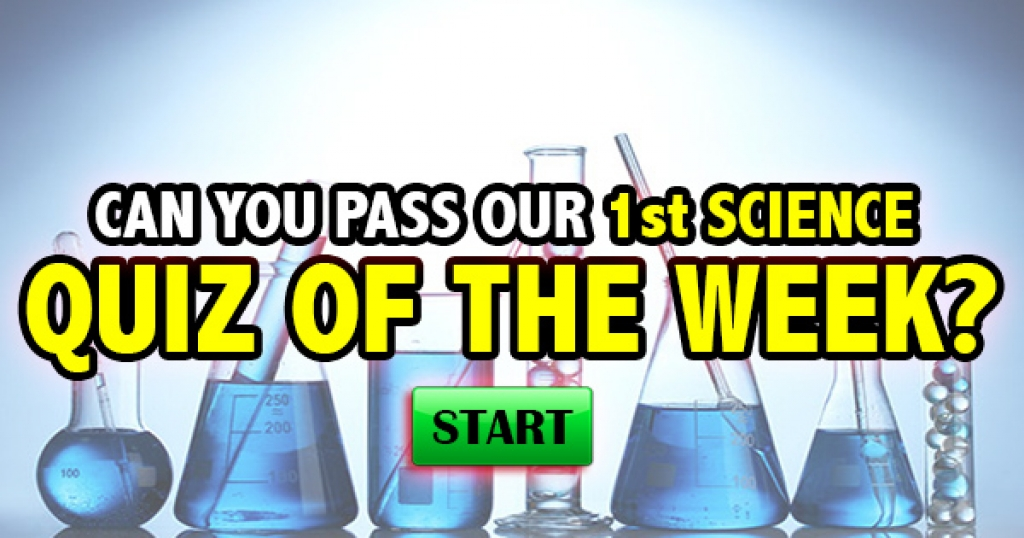 Can You Pass Our 1st Science Quiz Of The Week?