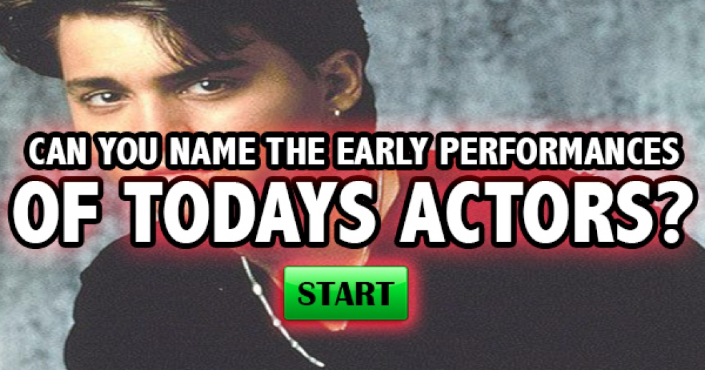 Can You Name The Early Performances of Today's Famous Actors?