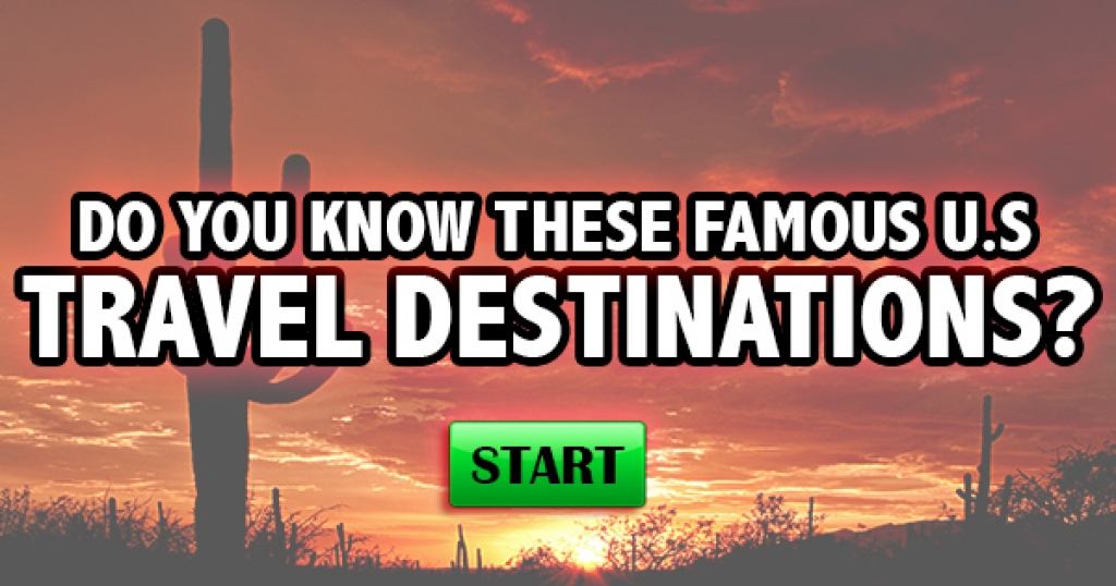 Do You Know These Famous U.S. Travel Destinations?
