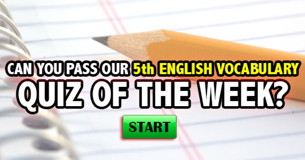 Can You Pass Our 5th English Vocabulary Quiz Of The Week?