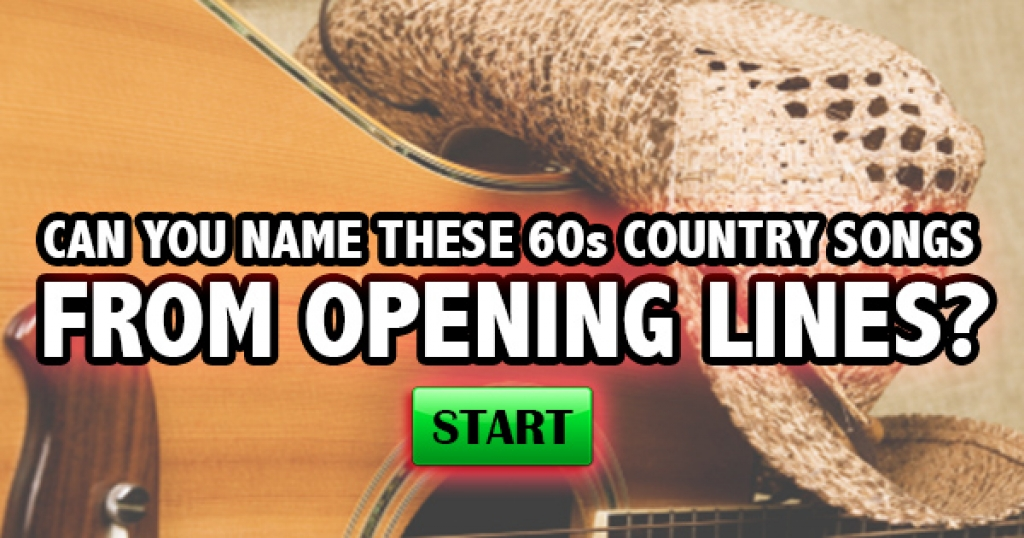 Can You Name These 60s Country Songs From Opening Lines?