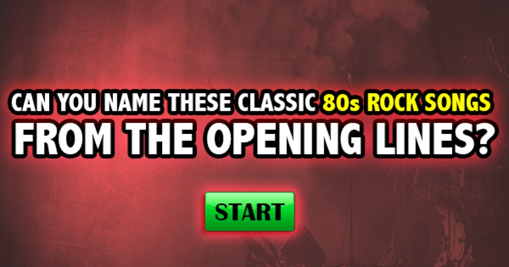 Can You Name These Classic 80s Rock Songs From The Opening Lyrics?