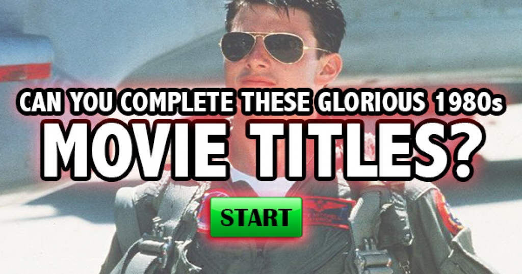 Can You Complete These Glorious 1980s Movie Titles?