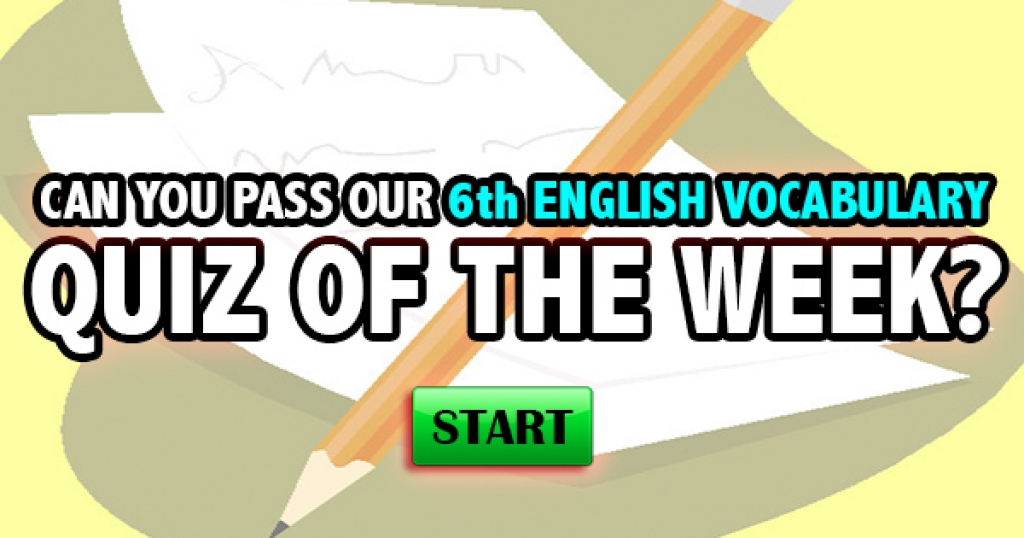 Can You Pass Our 6th English Vocabulary Quiz Of The Week?