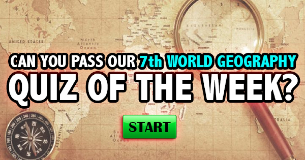 Can You Pass Our 7th World Geography Quiz of the Week?
