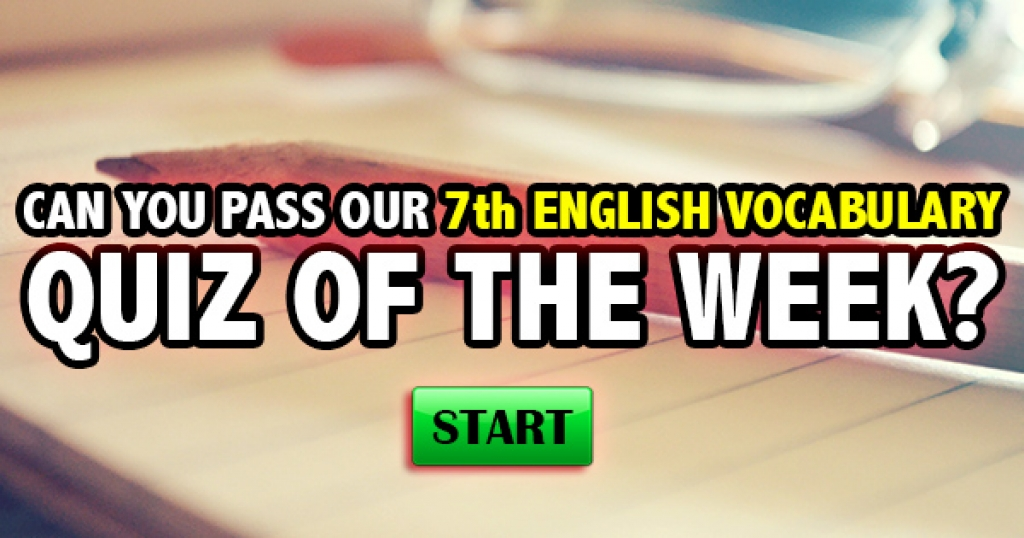 Can You Pass Our 7th English Vocabulary Quiz Of The Week?