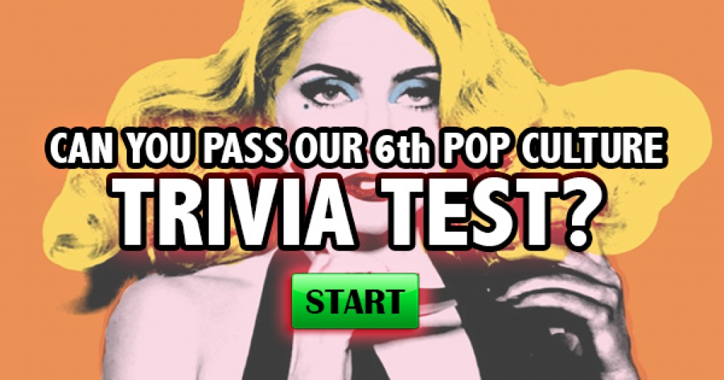 Can You Pass Our 6th Pop Culture Trivia Test?