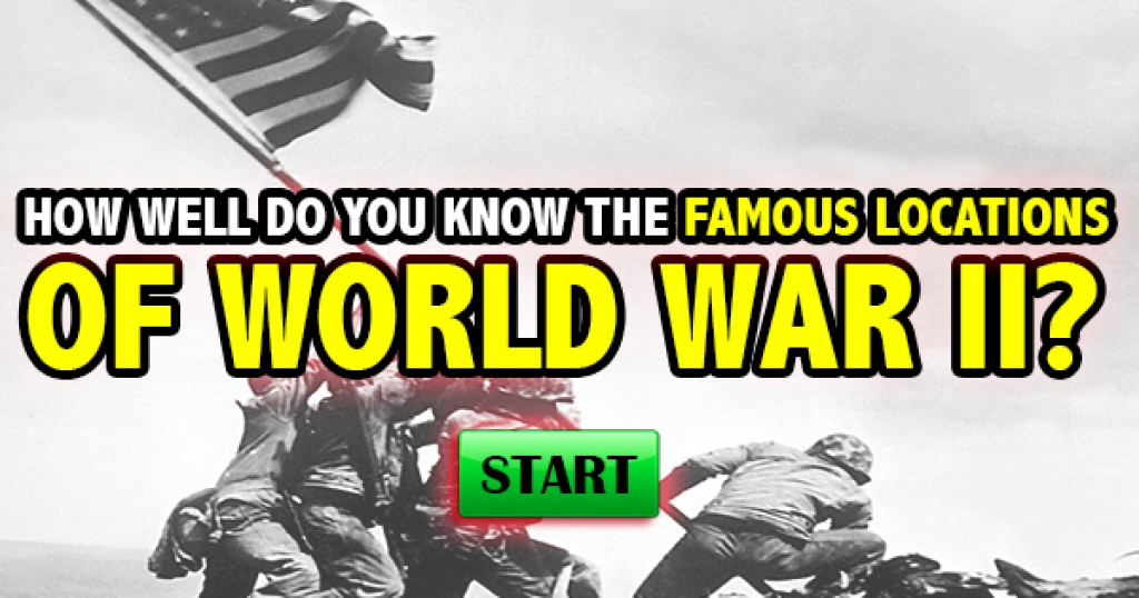 How Well Do You Know The Famous Locations of World War II?