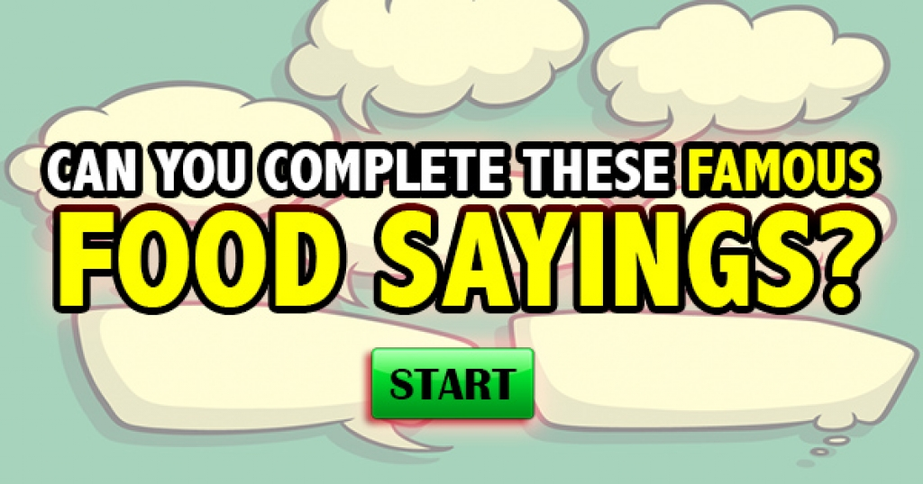 Can You Complete These Famous Food Sayings?