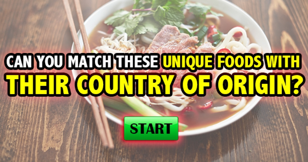 Can You Match These Unique Foods With Their Country of Origin?