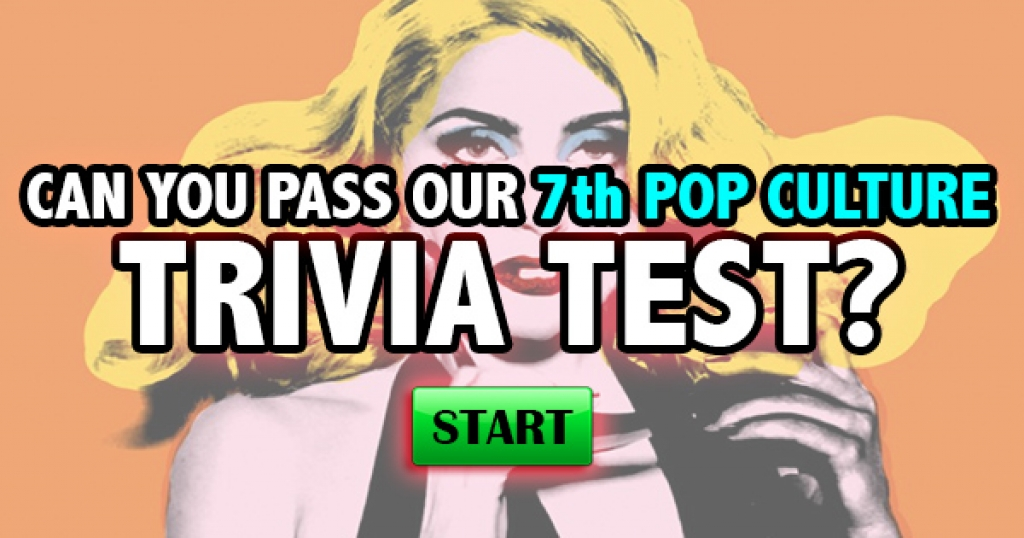 Can You Pass Our 7th Pop Culture Trivia Test?