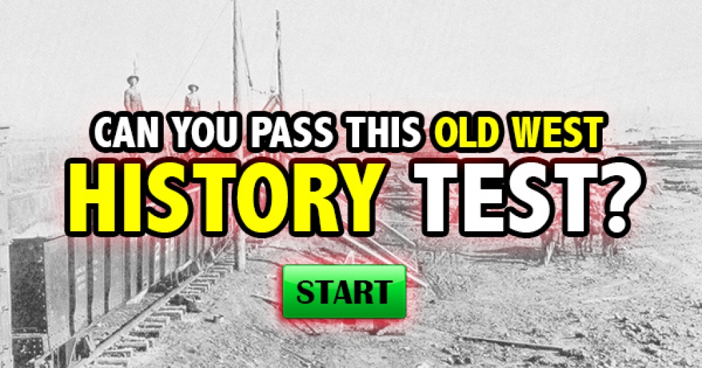 Can You Pass This Old West History Test?