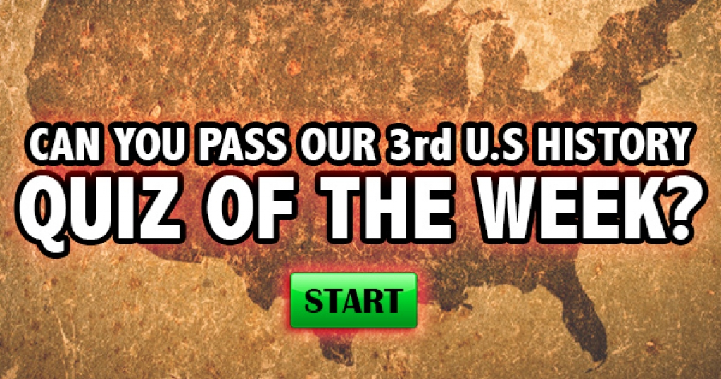 Can You Pass Our 3rd U.S. History Quiz of the Week?