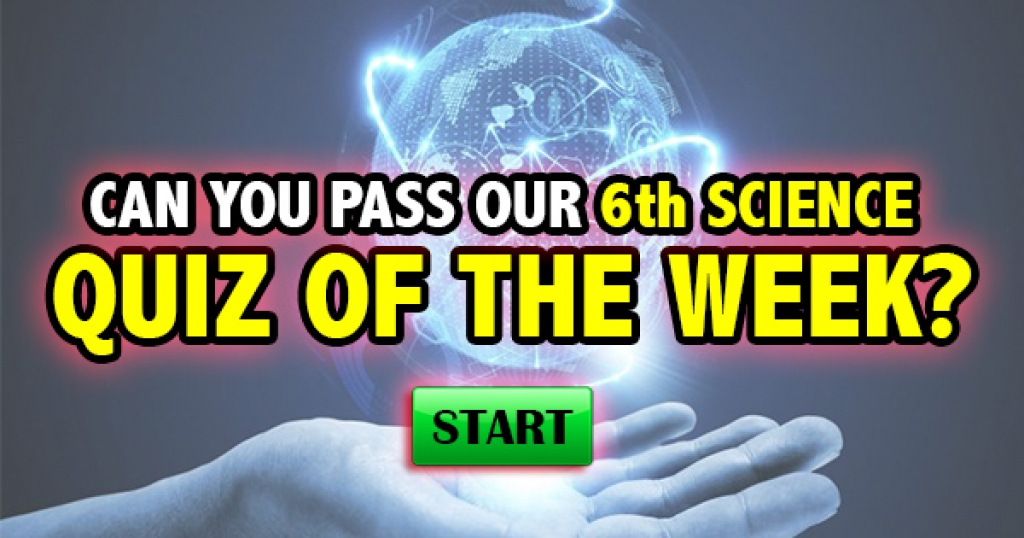 Can You Pass Our 6th Science Quiz Of The Week?