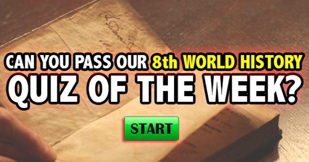 Can You Pass Our 8th World History Quiz of the Week?