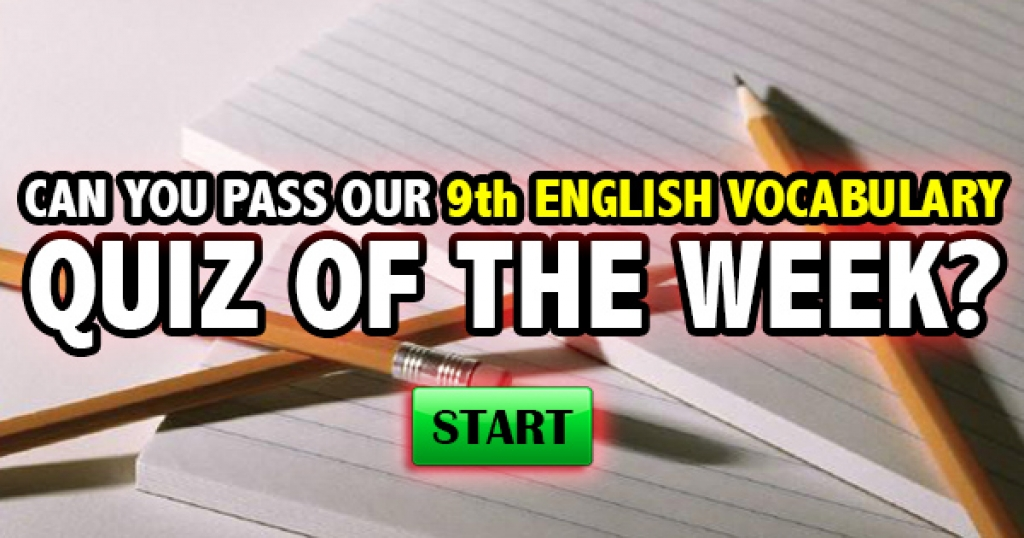 Can You Pass Our 9th English Vocabulary Quiz Of The Week?