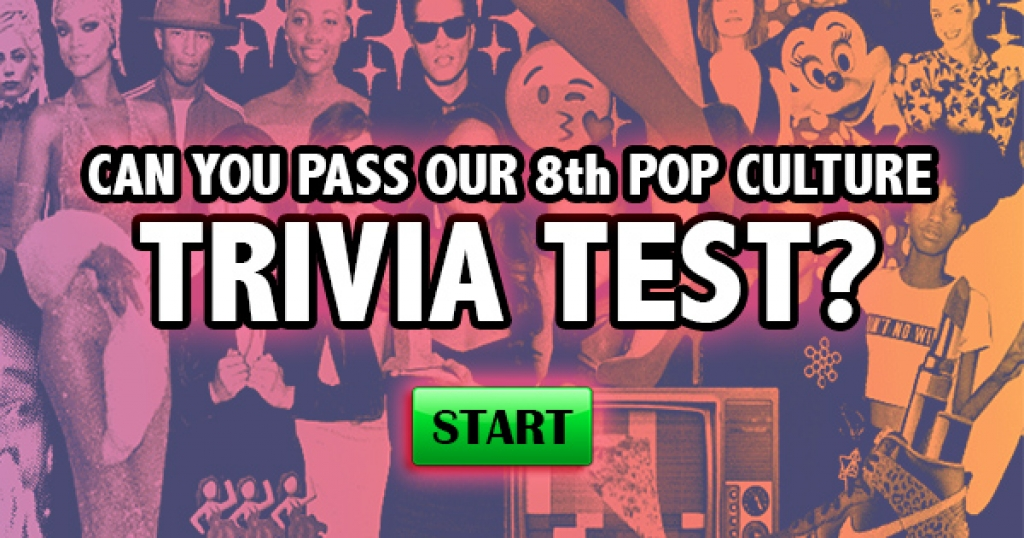 Can You Pass Our 8th Pop Culture Trivia Test?
