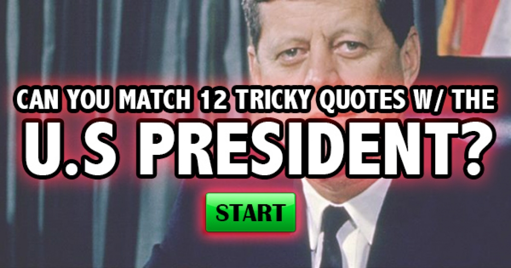 Can You Match 12 Tricky Quotes With The U.S. President That Said Them?