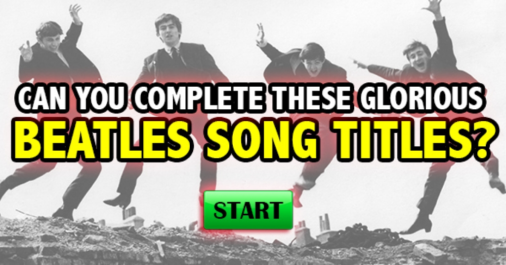 Can You Complete These Glorious Beatles Song Titles?