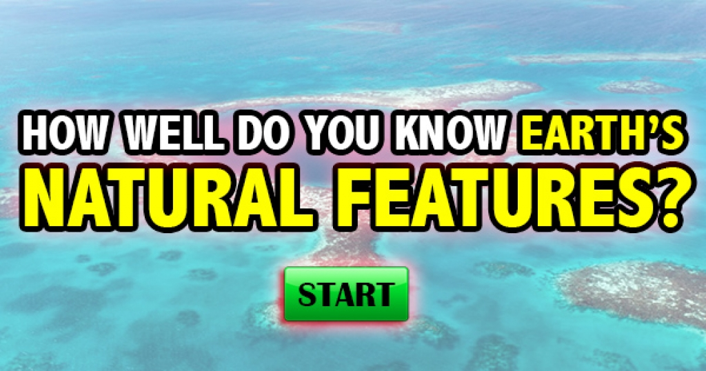 How Well Do You Know Earth's Natural Features?
