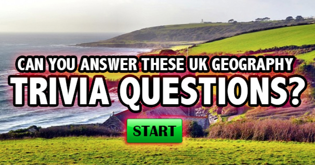 Can You Answer These UK Geography Trivia Questions?