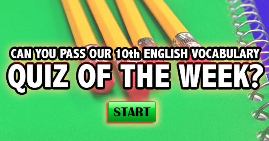 Can You Pass Our 10th English Vocabulary Quiz Of The Week?