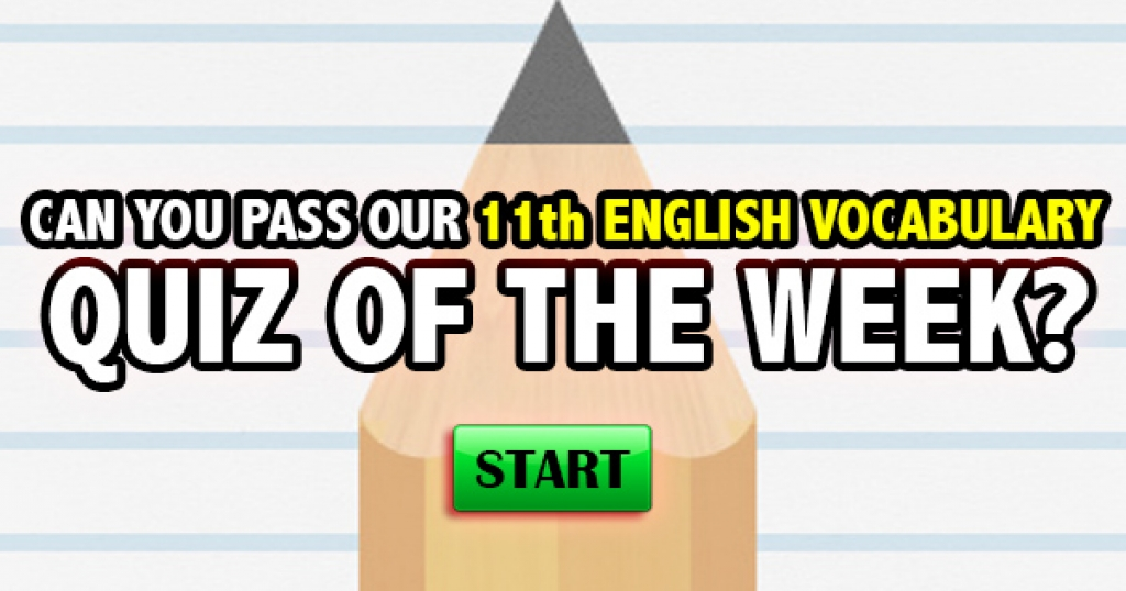 Can You Pass Our 11th English Vocabulary Quiz Of The Week?
