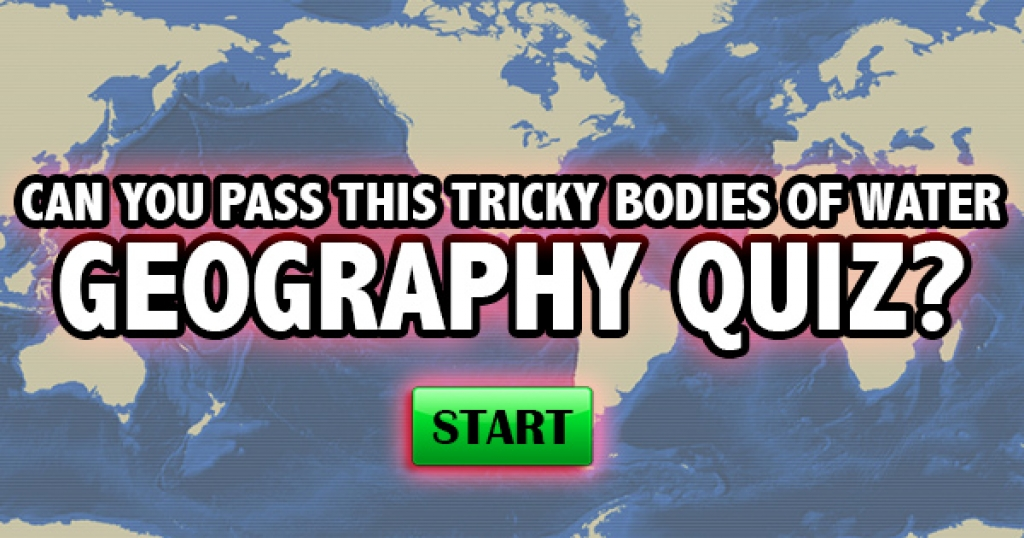Can You Pass This Tricky Bodies of Water Geography Quiz?