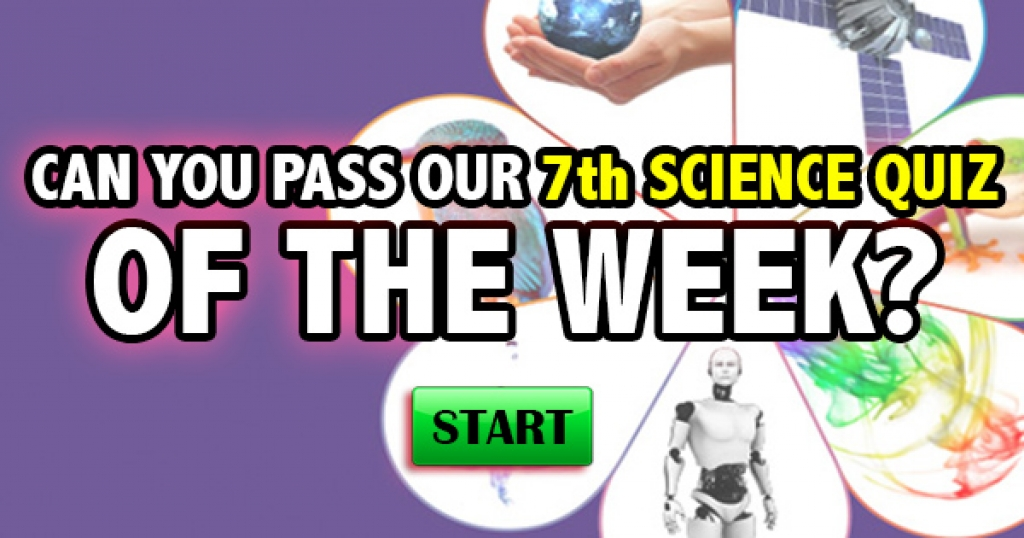 Can You Pass Our 7th Science Quiz Of The Week?
