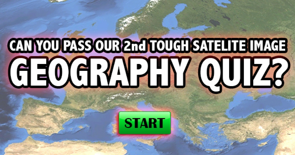 Can You Pass Our 2nd Tough Satellite Image Geography Quiz?