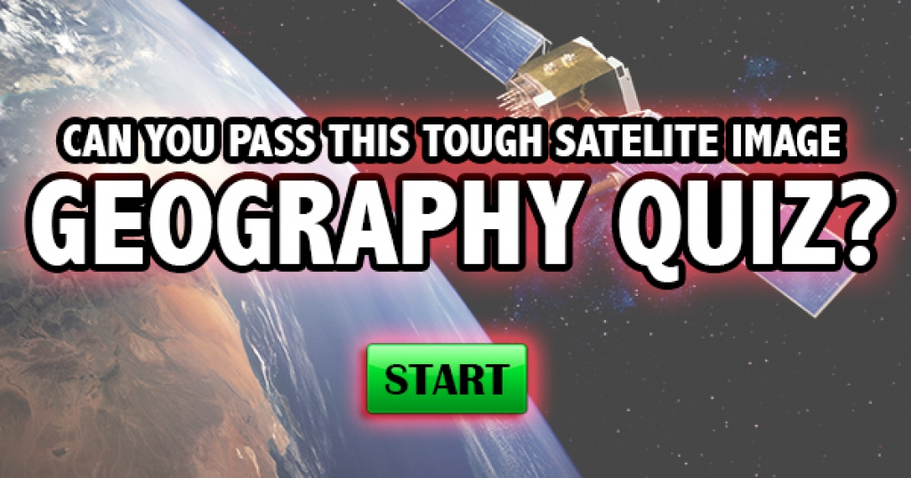 Can You Pass This Tough Satellite Image Geography Quiz?