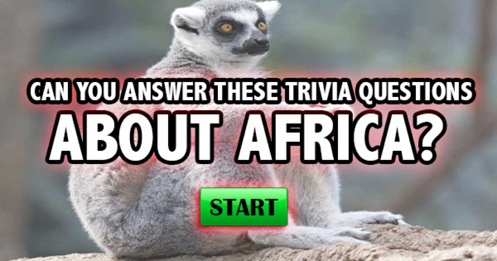Can You Answer These Trivia Questions About Africa?