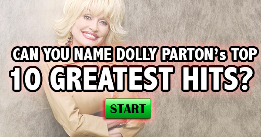 Can You Name Dolly Parton's Top 10 Greatest Hits?