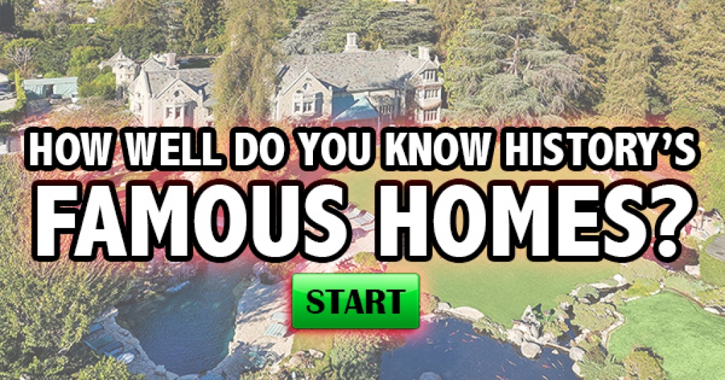How Well Do You Know History's Famous Homes?