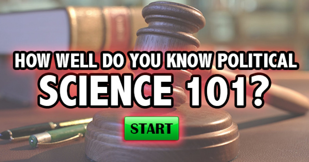 How Well Do You Know Political Science 101?