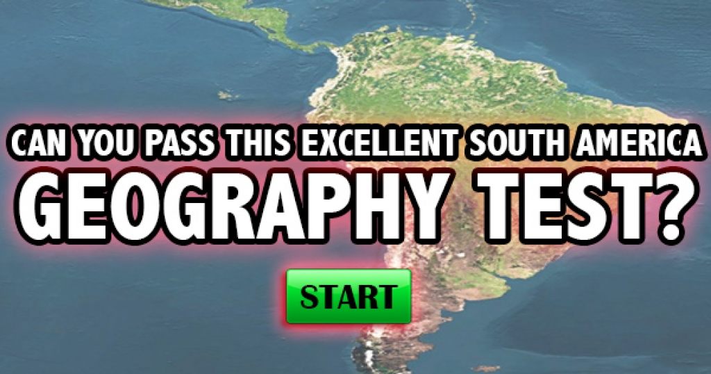 Can You Pass This Excellent South America Geography Test?