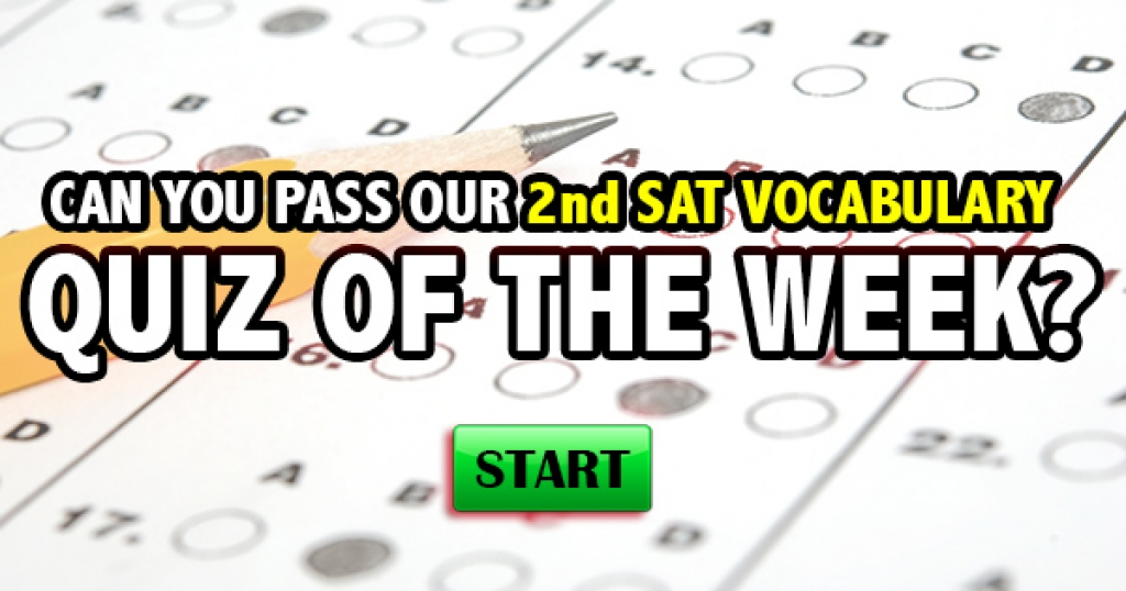 Can You Pass Our 2nd SAT Vocabulary Quiz Of The Week?