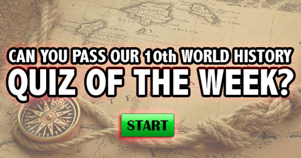 Can You Pass Our 10th World History Quiz of the Week?