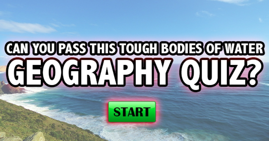 Can You Pass This Tough Bodies of Water Geography Quiz?