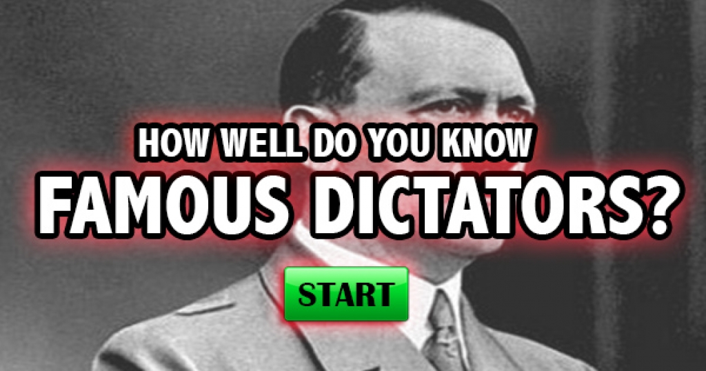 How Well Do You Know Famous Dictators?