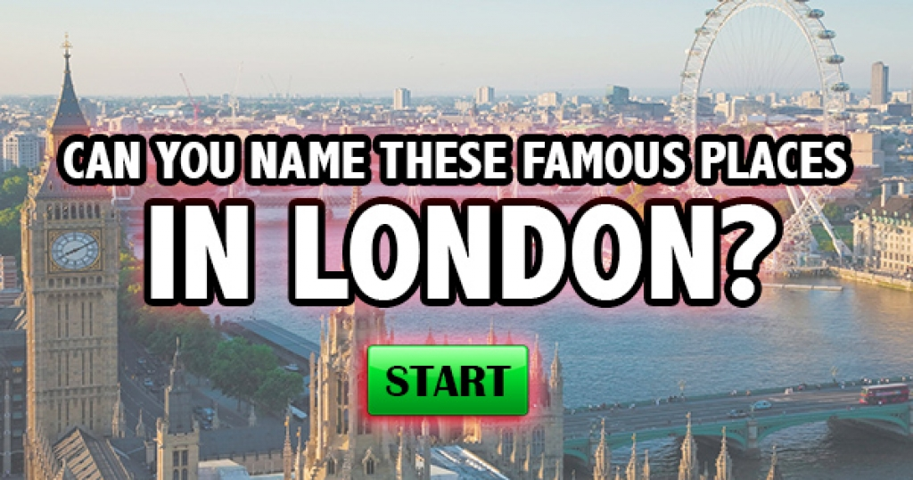 Can You Name These Famous Places In London?
