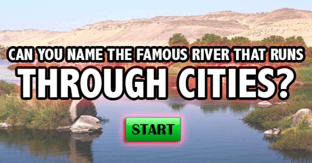 Can You Name The Famous River That Runs Through Cities?