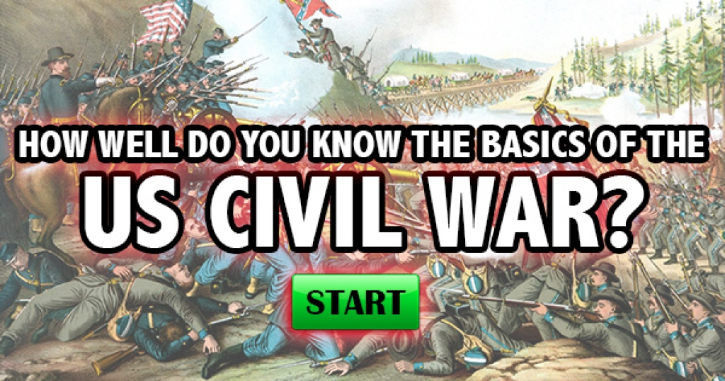 How Well Do You Know The Basics of The US Civil War?